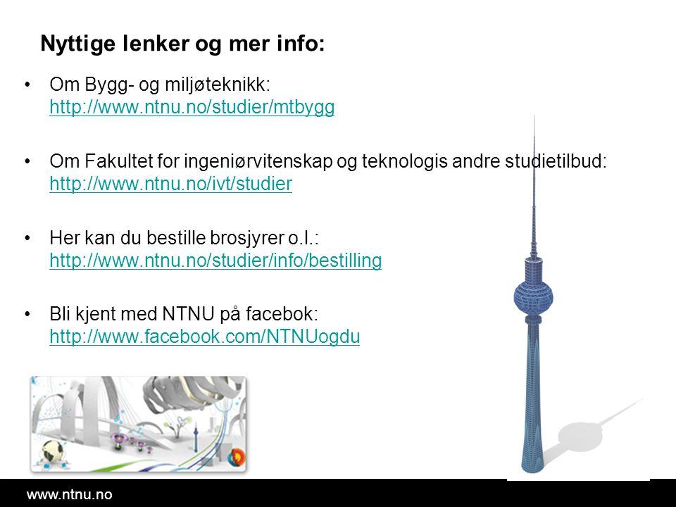 www.ntnu.no Nyttige lenker og mer info: Om Bygg- og miljøteknikk: http://www.ntnu.no/studier/mtbygg http://www.ntnu.no/studier/mtbygg Om Fakultet for ingeniørvitenskap og teknologis andre studietilbud: http://www.ntnu.no/ivt/studier http://www.ntnu.no/ivt/studier Her kan du bestille brosjyrer o.l.: http://www.ntnu.no/studier/info/bestilling http://www.ntnu.no/studier/info/bestilling Bli kjent med NTNU på facebok: http://www.facebook.com/NTNUogdu http://www.facebook.com/NTNUogdu