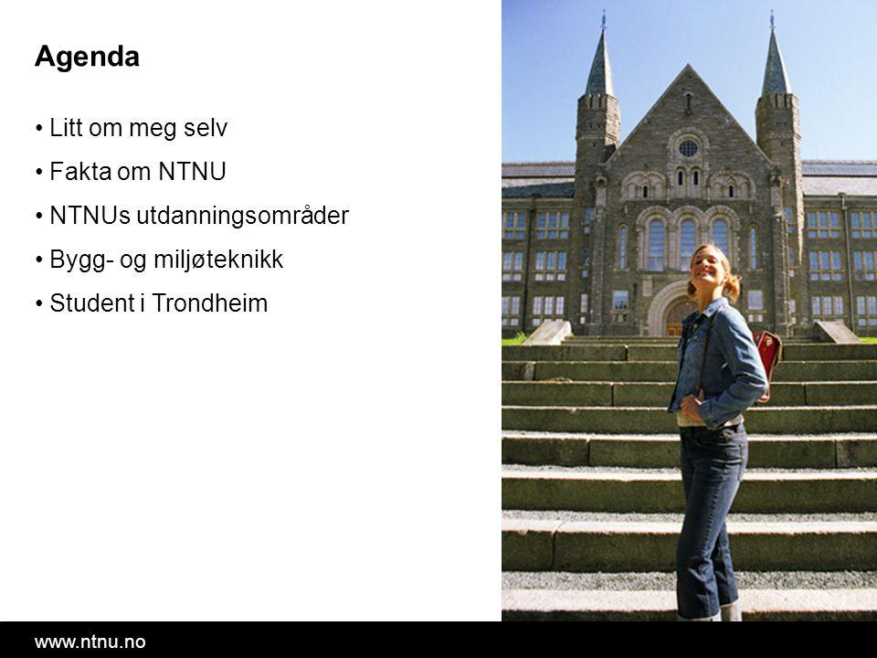 Agenda Litt om meg selv Fakta om NTNU NTNUs utdanningsområder Bygg- og miljøteknikk Student i Trondheim