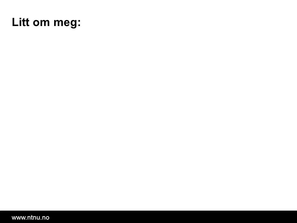 www.ntnu.no Litt om meg: