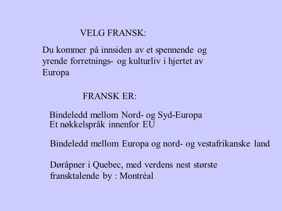 VELG FRANSK: Du kommer på innsiden av et spennende og yrende forretnings- og kulturliv i hjertet av Europa FRANSK ER: Bindeledd mellom Nord- og Syd-Eu