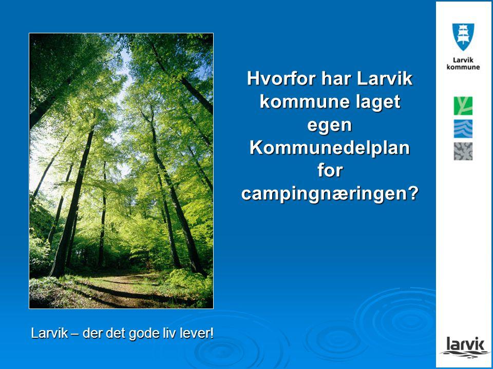 Hvorfor har Larvik kommune laget egen Kommunedelplan for campingnæringen? Larvik – der det gode liv lever!