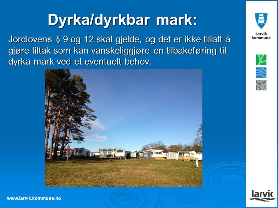 www.larvik.kommune.no Dyrka/dyrkbar mark: Jordlovens § 9 og 12 skal gjelde, og det er ikke tillatt å gjøre tiltak som kan vanskeliggjøre en tilbakefør