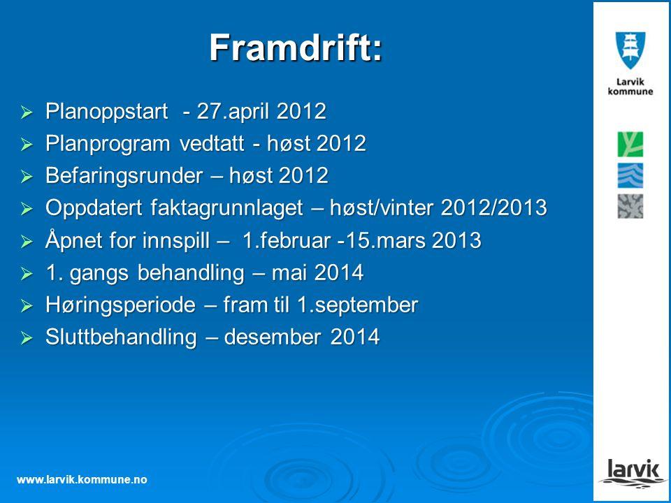 www.larvik.kommune.no Framdrift:  Planoppstart - 27.april 2012  Planprogram vedtatt - høst 2012  Befaringsrunder – høst 2012  Oppdatert faktagrunn