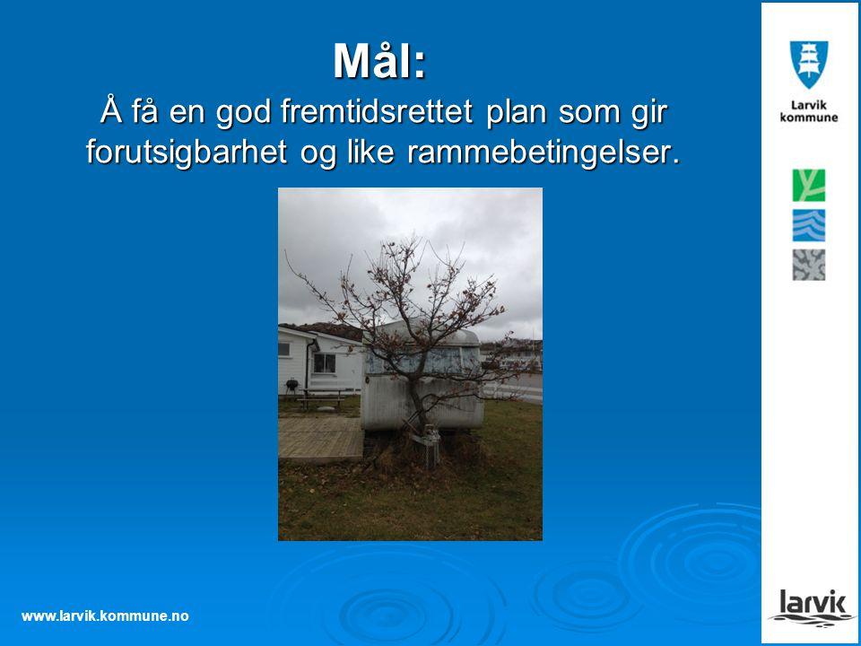 www.larvik.kommune.no Mål: Å få en god fremtidsrettet plan som gir forutsigbarhet og like rammebetingelser.
