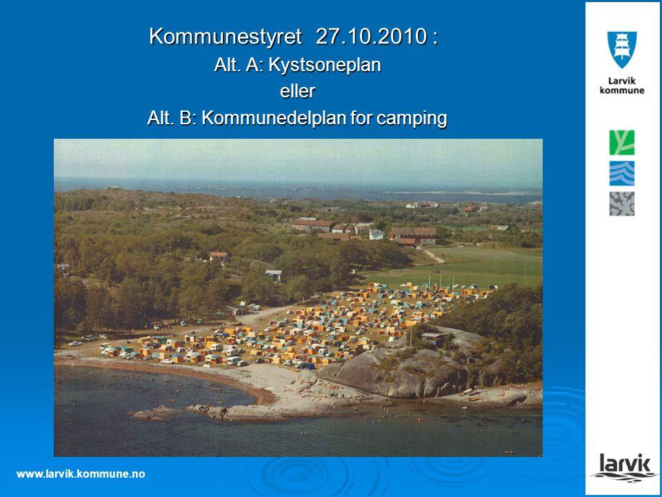 www.larvik.kommune.no Kommunestyret 27.10.2010 : Alt. A: Kystsoneplan eller Alt. B: Kommunedelplan for camping