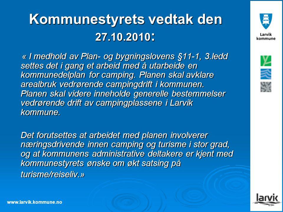 www.larvik.kommune.no Kommunestyrets vedtak den 27.10.2010 : « I medhold av Plan- og bygningslovens §11-1, 3.ledd settes det i gang et arbeid med å ut