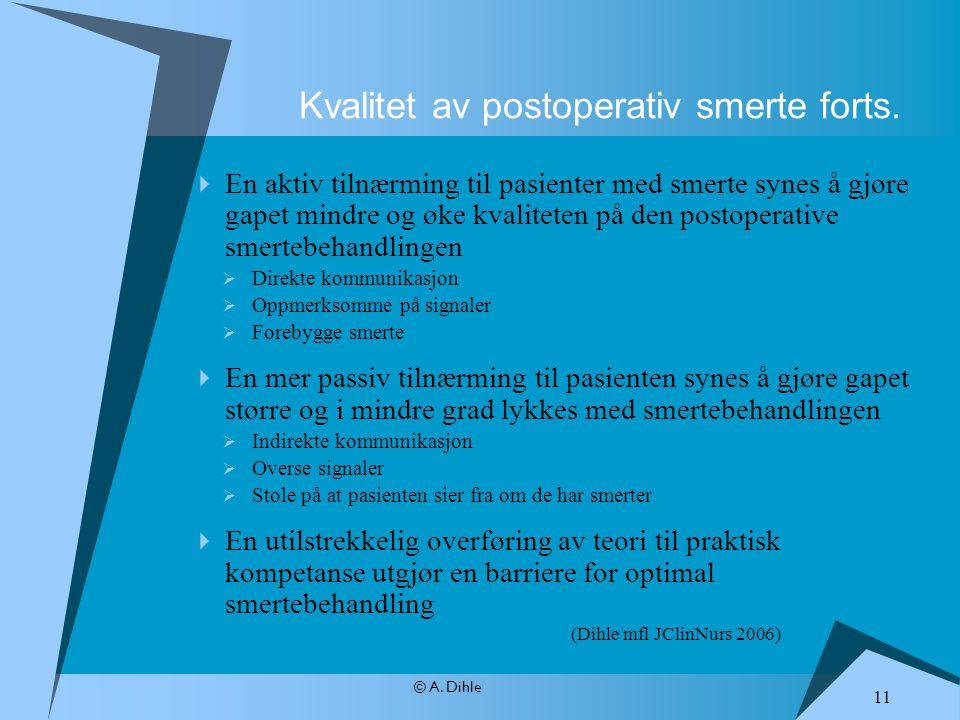 © A. Dihle  En aktiv tilnærming til pasienter med smerte synes å gjøre gapet mindre og øke kvaliteten på den postoperative smertebehandlingen  Direk