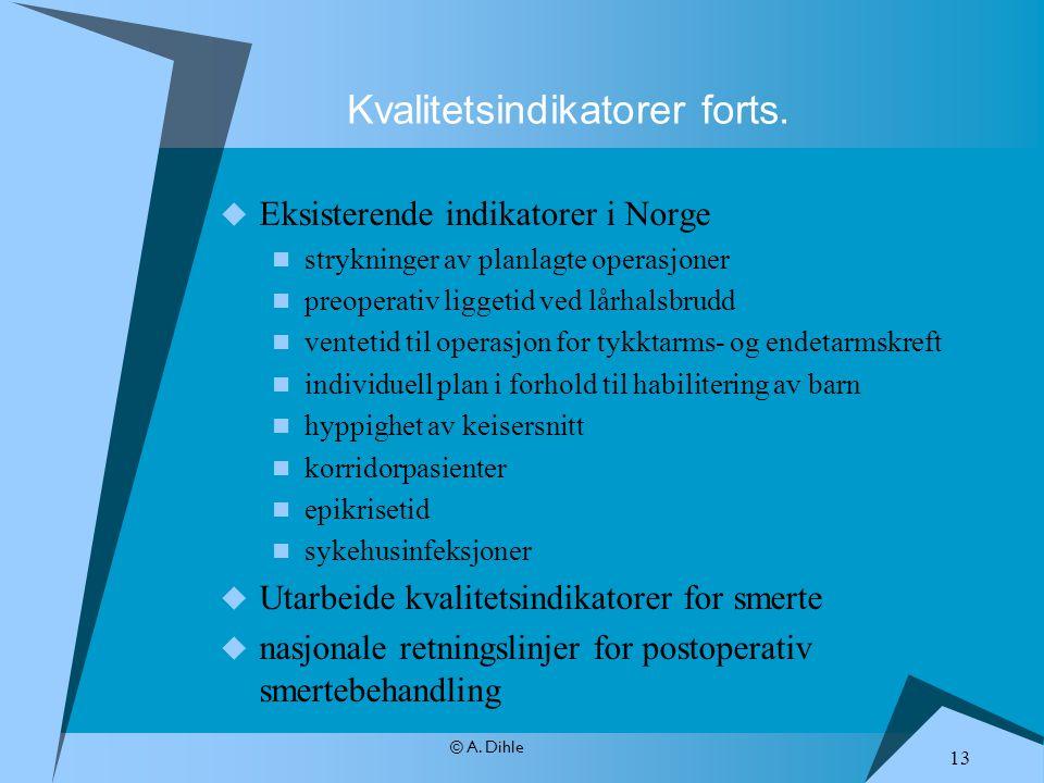 © A. Dihle  Eksisterende indikatorer i Norge strykninger av planlagte operasjoner preoperativ liggetid ved lårhalsbrudd ventetid til operasjon for ty