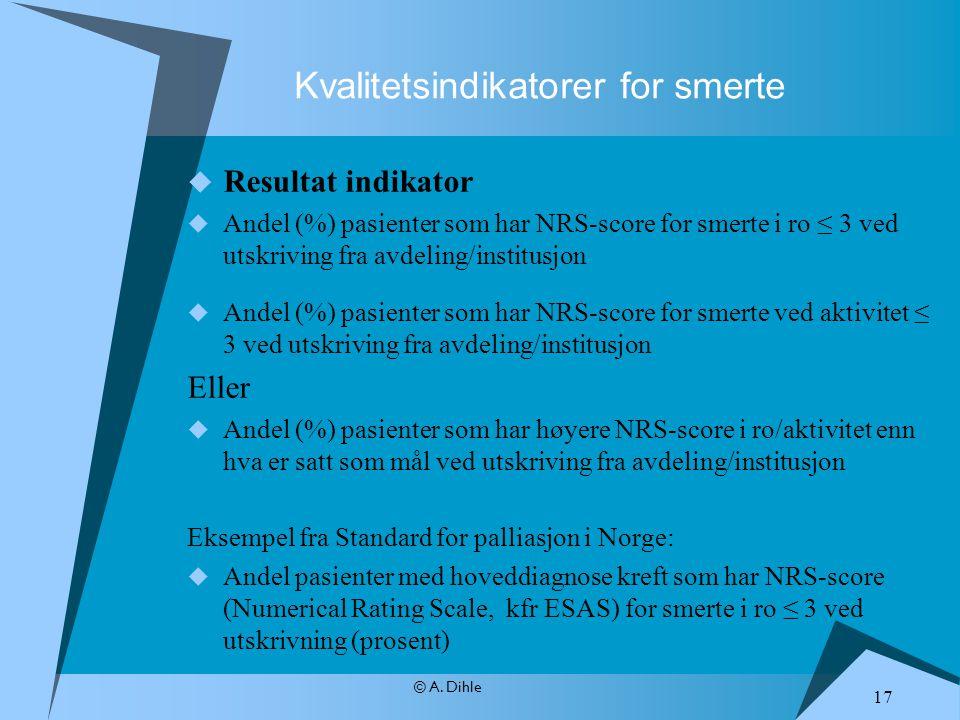 © A. Dihle Kvalitetsindikatorer for smerte  Resultat indikator  Andel (%) pasienter som har NRS-score for smerte i ro ≤ 3 ved utskriving fra avdelin