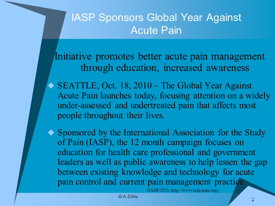© A. Dihle IASP Sponsors Global Year Against Acute Pain Initiative promotes better acute pain management through education, increased awareness  SEAT