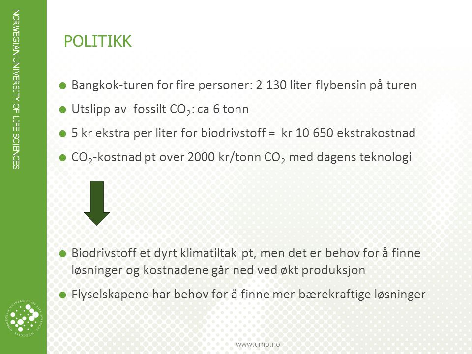 NORWEGIAN UNIVERSITY OF LIFE SCIENCES www.umb.no POLITIKK  Bangkok-turen for fire personer: 2 130 liter flybensin på turen  Utslipp av fossilt CO 2