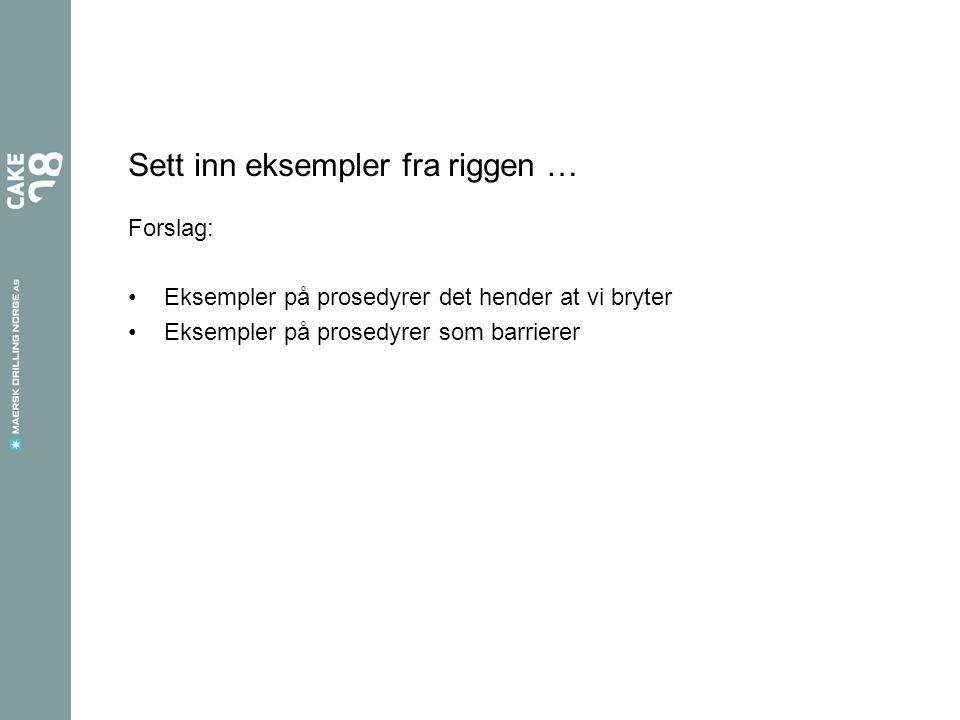 Sett inn eksempler fra riggen … Forslag: Eksempler på prosedyrer det hender at vi bryter Eksempler på prosedyrer som barrierer