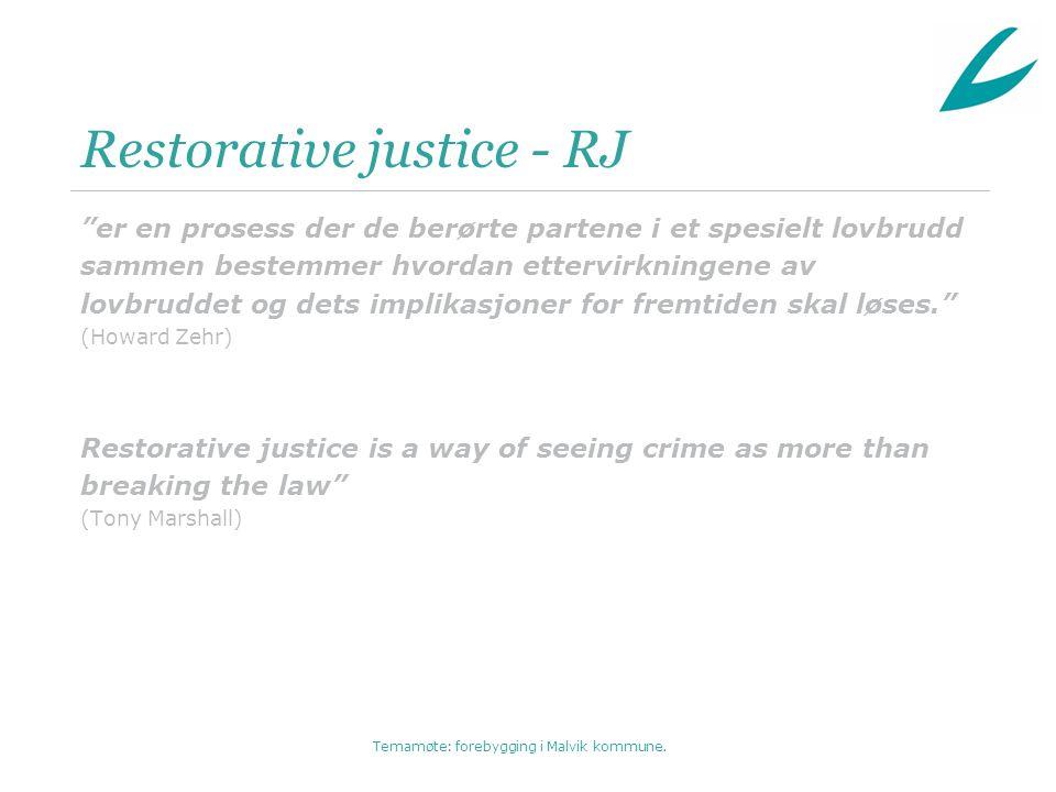 """Temamøte: forebygging i Malvik kommune. Restorative justice - RJ """"er en prosess der de berørte partene i et spesielt lovbrudd sammen bestemmer hvordan"""