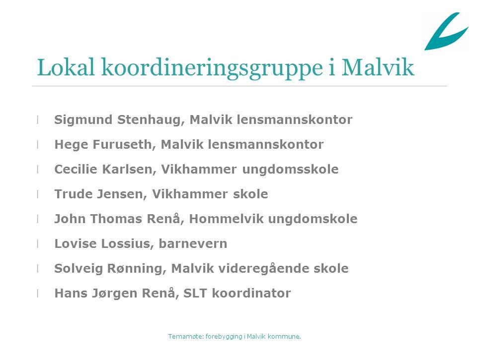 Temamøte: forebygging i Malvik kommune. Lokal koordineringsgruppe i Malvik lSigmund Stenhaug, Malvik lensmannskontor lHege Furuseth, Malvik lensmannsk