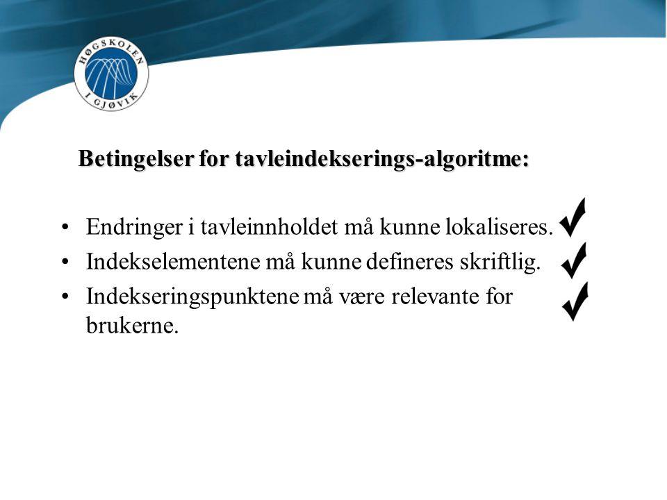 Betingelser for tavleindekserings-algoritme: Endringer i tavleinnholdet må kunne lokaliseres.