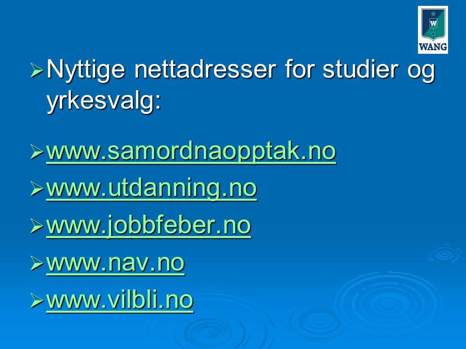  Nyttige nettadresser for studier og yrkesvalg:  www.samordnaopptak.no www.samordnaopptak.no  www.utdanning.no www.utdanning.no  www.jobbfeber.no www.jobbfeber.no  www.nav.no www.nav.no  www.vilbli.no www.vilbli.no
