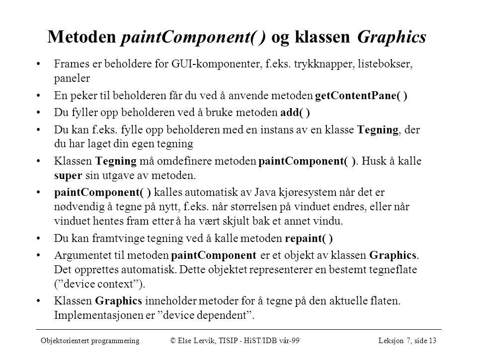 Objektorientert programmering© Else Lervik, TISIP - HiST/IDB vår-99Leksjon 7, side 13 Metoden paintComponent( ) og klassen Graphics Frames er beholdere for GUI-komponenter, f.eks.