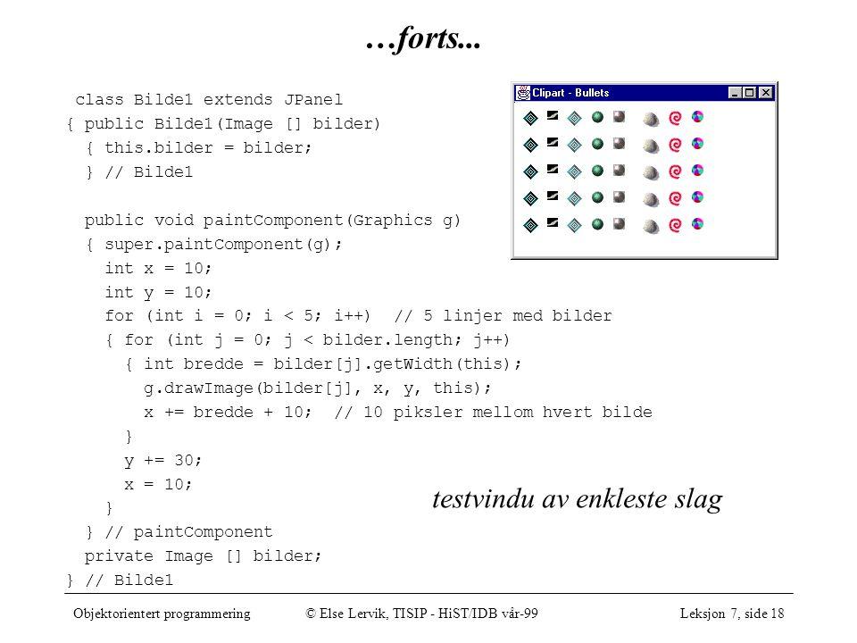 Objektorientert programmering© Else Lervik, TISIP - HiST/IDB vår-99Leksjon 7, side 18 …forts...