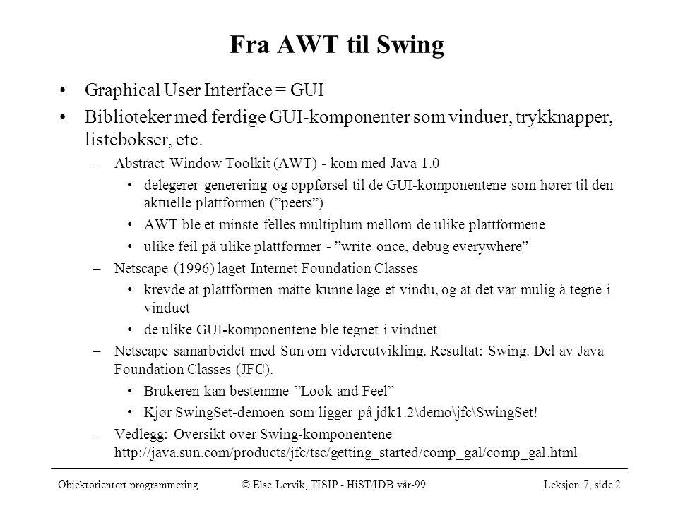 Objektorientert programmering© Else Lervik, TISIP - HiST/IDB vår-99Leksjon 7, side 3 Java Look and Feel