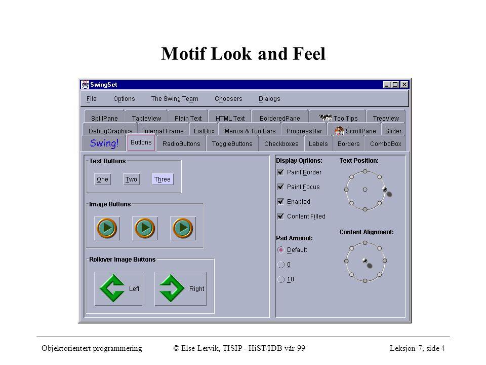 Objektorientert programmering© Else Lervik, TISIP - HiST/IDB vår-99Leksjon 7, side 5 Windows Look and Feel