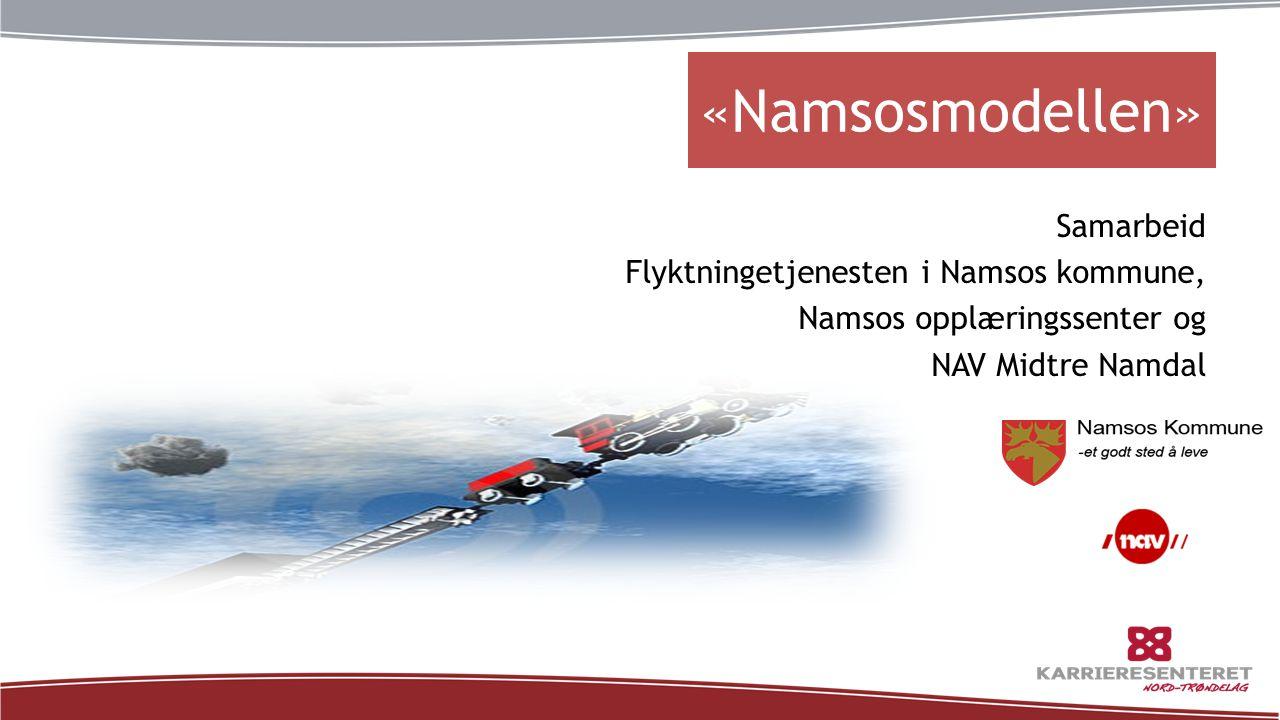 «Namsosmodellen» Samarbeid Flyktningetjenesten i Namsos kommune, Namsos opplæringssenter og NAV Midtre Namdal