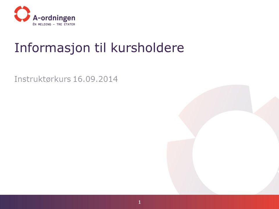 Instruktørkurs 16.09.2014 Informasjon til kursholdere 1