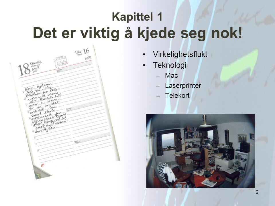 Kapittel 1 Det er viktig å kjede seg nok! Virkelighetsflukt Teknologi –Mac –Laserprinter –Telekort 2