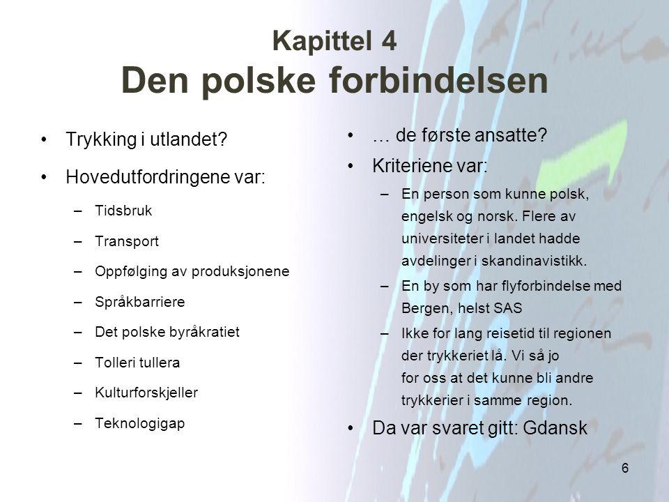 Kapittel 4 Den polske forbindelsen Trykking i utlandet? Hovedutfordringene var: –Tidsbruk –Transport –Oppfølging av produksjonene –Språkbarriere –Det