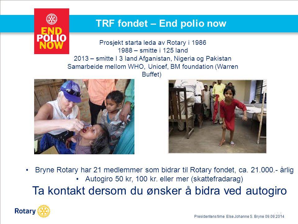 | 16 TRF fondet – End polio now Bryne Rotary har 21 medlemmer som bidrar til Rotary fondet, ca. 21.000.- årlig Autogiro 50 kr, 100 kr. eller mer (skat