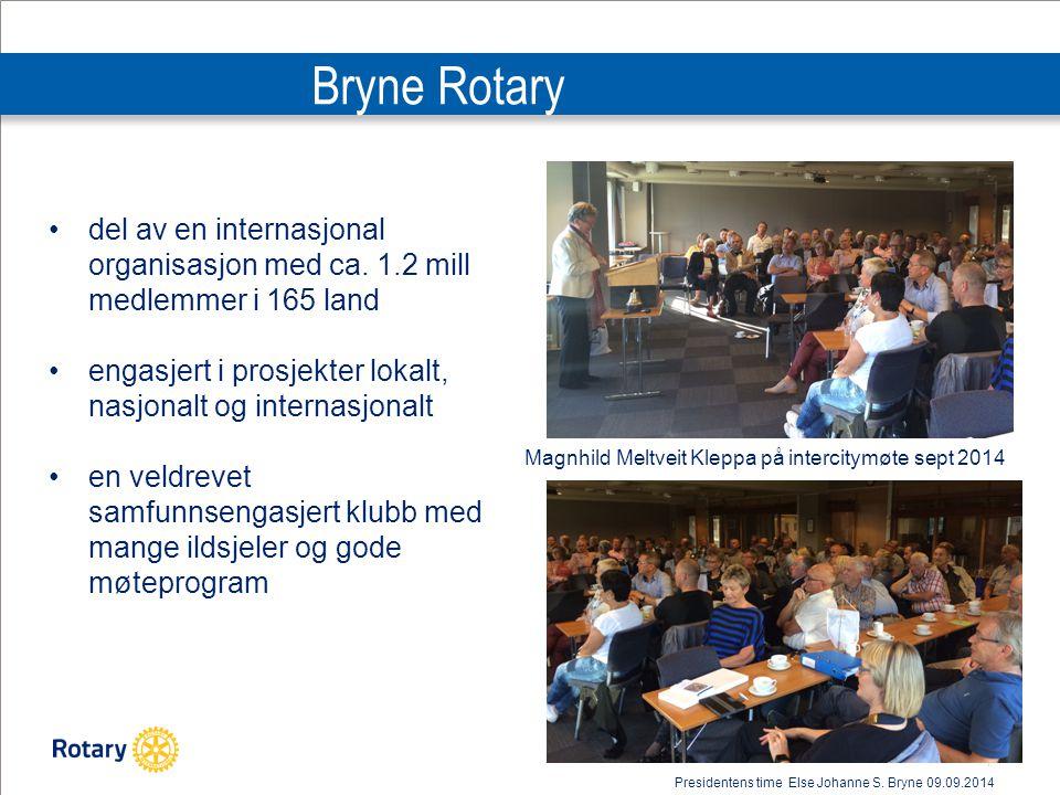 | 4 Bryne Rotary del av en internasjonal organisasjon med ca. 1.2 mill medlemmer i 165 land engasjert i prosjekter lokalt, nasjonalt og internasjonalt