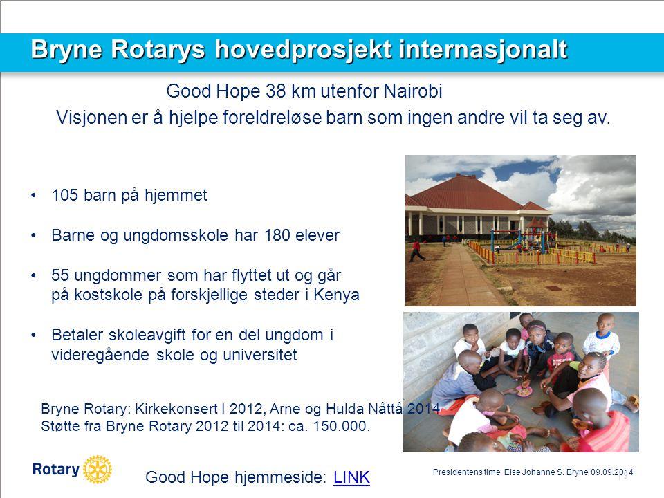 | 9 Bryne Rotarys hovedprosjekt internasjonalt Good Hope 38 km utenfor Nairobi 105 barn på hjemmet Barne og ungdomsskole har 180 elever 55 ungdommer s