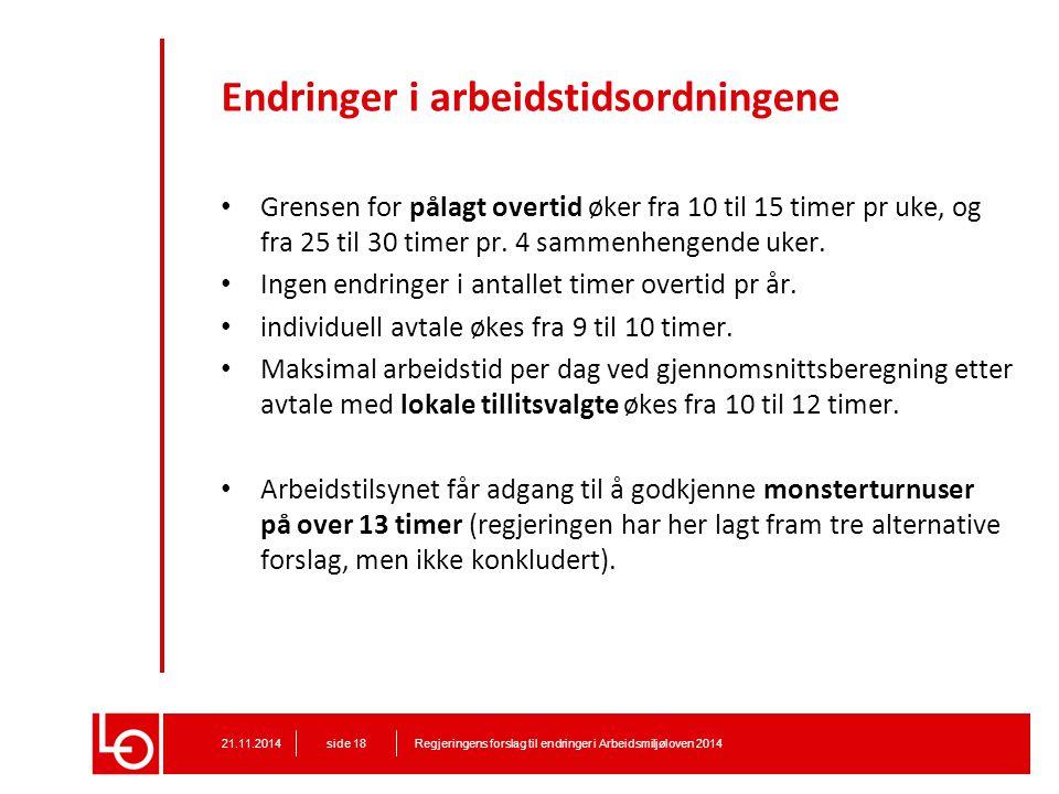 Endringer i arbeidstidsordningene Grensen for pålagt overtid øker fra 10 til 15 timer pr uke, og fra 25 til 30 timer pr. 4 sammenhengende uker. Ingen