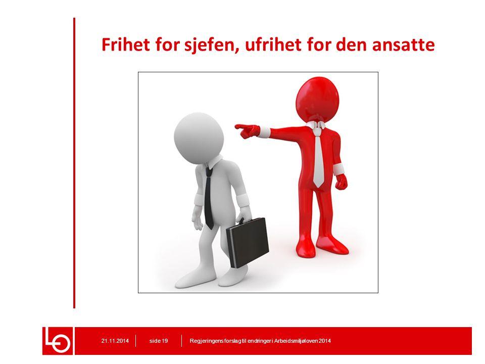 Frihet for sjefen, ufrihet for den ansatte Regjeringens forslag til endringer i Arbeidsmiljøloven 201421.11.2014 side 19