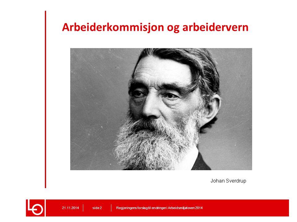 Arbeiderkommisjon og arbeidervern Regjeringens forslag til endringer i Arbeidsmiljøloven 201421.11.2014 side 2 Johan Sverdrup
