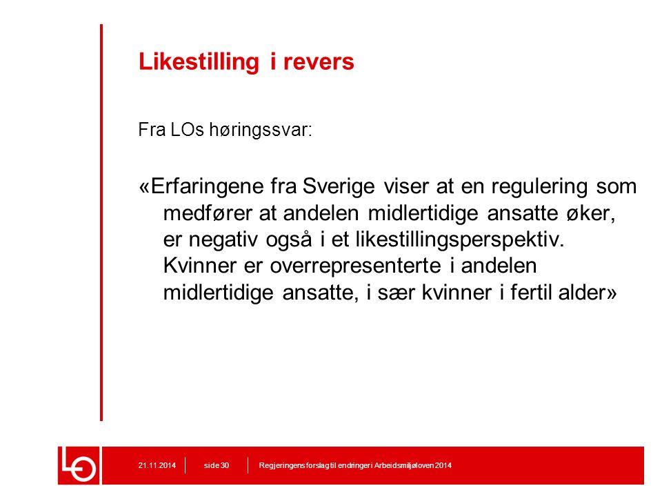 Likestilling i revers Fra LOs høringssvar: «Erfaringene fra Sverige viser at en regulering som medfører at andelen midlertidige ansatte øker, er negat