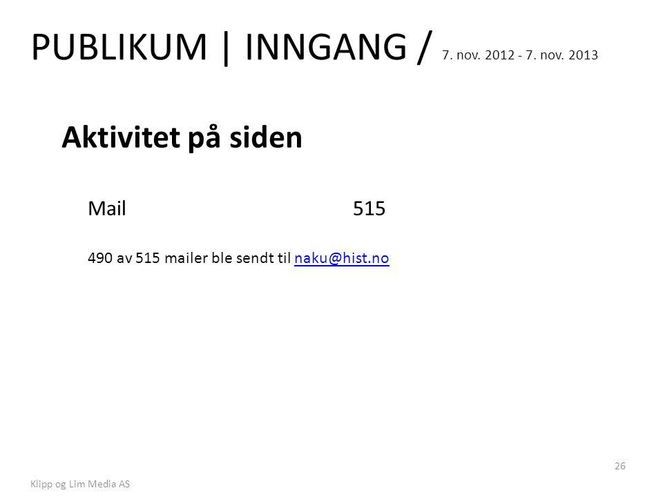 PUBLIKUM | INNGANG / 7. nov. 2012 - 7. nov. 2013 Klipp og Lim Media AS 26 Aktivitet på siden Mail 515 490 av 515 mailer ble sendt til naku@hist.nonaku