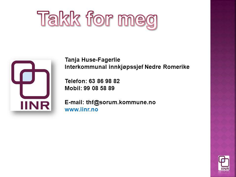 Tanja Huse-Fagerlie Interkommunal innkjøpssjef Nedre Romerike Telefon: 63 86 98 82 Mobil: 99 08 58 89 E-mail: thf@sorum.kommune.no www.iinr.no