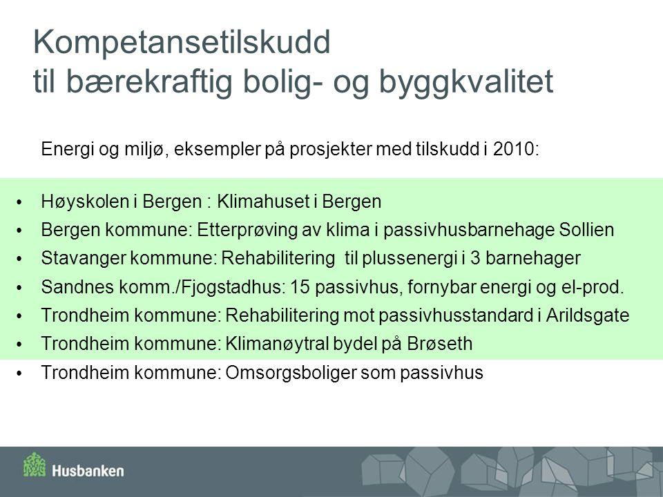 Kompetansetilskudd til bærekraftig bolig- og byggkvalitet Energi og miljø, eksempler på prosjekter med tilskudd i 2010: Høyskolen i Bergen : Klimahuse