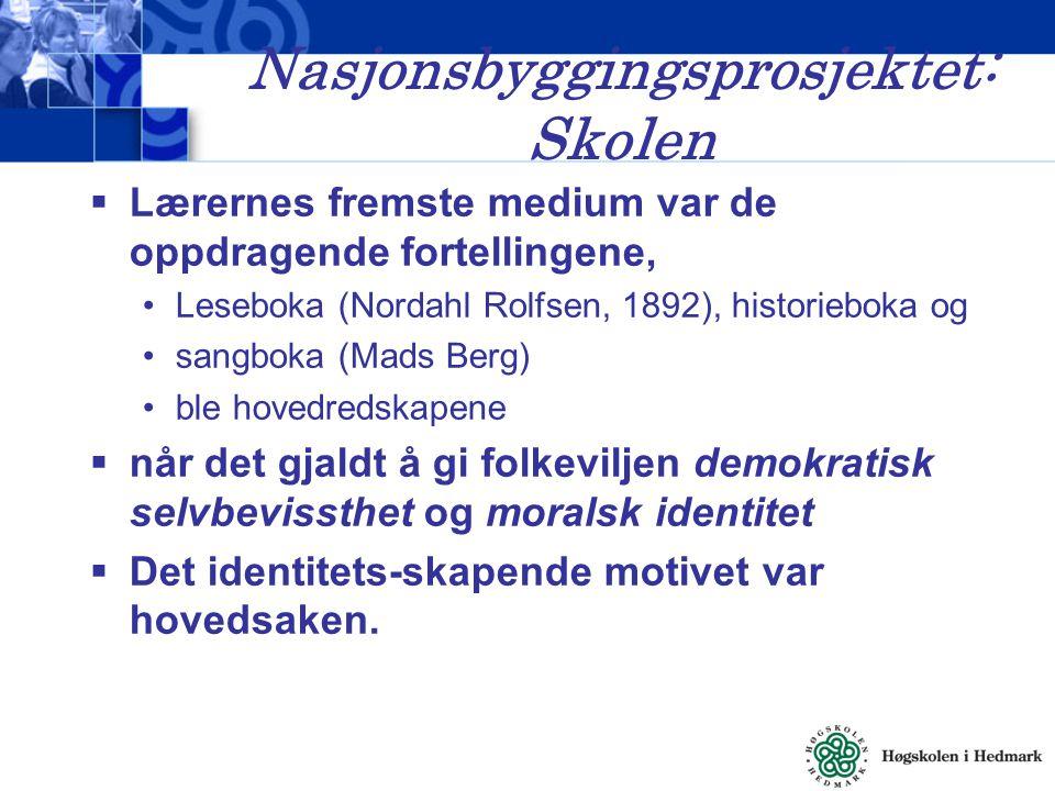 Nasjonsbyggingsprosjektet: Skolen  Lærernes fremste medium var de oppdragende fortellingene, Leseboka (Nordahl Rolfsen, 1892), historieboka og sangbo