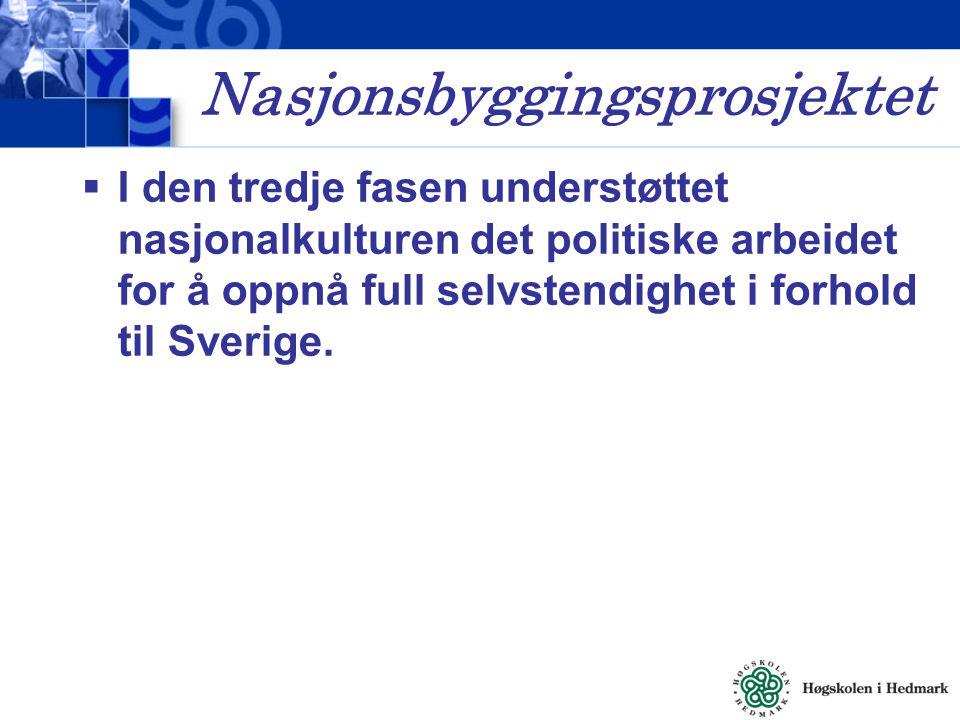 Nasjonsbyggingsprosjektet  I den tredje fasen understøttet nasjonalkulturen det politiske arbeidet for å oppnå full selvstendighet i forhold til Sver