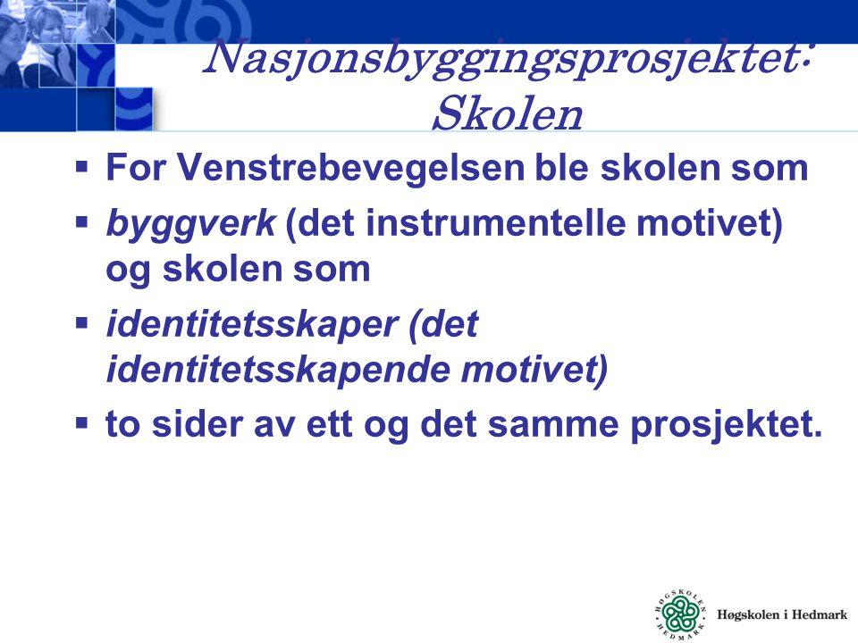 Nasjonsbyggingsprosjektet: Skolen  For Venstrebevegelsen ble skolen som  byggverk (det instrumentelle motivet) og skolen som  identitetsskaper (det