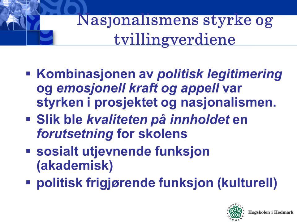 Nasjonalismens styrke og tvillingverdiene  Kombinasjonen av politisk legitimering og emosjonell kraft og appell var styrken i prosjektet og nasjonali