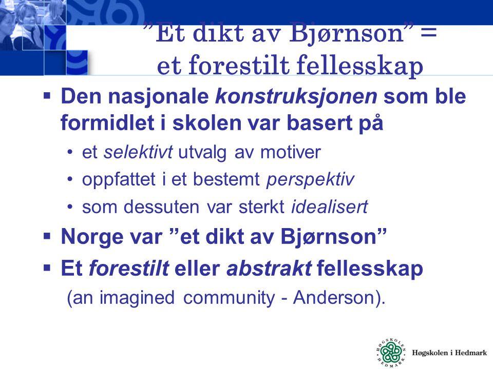 """""""Et dikt av Bjørnson"""" = et forestilt fellesskap  Den nasjonale konstruksjonen som ble formidlet i skolen var basert på et selektivt utvalg av motiver"""