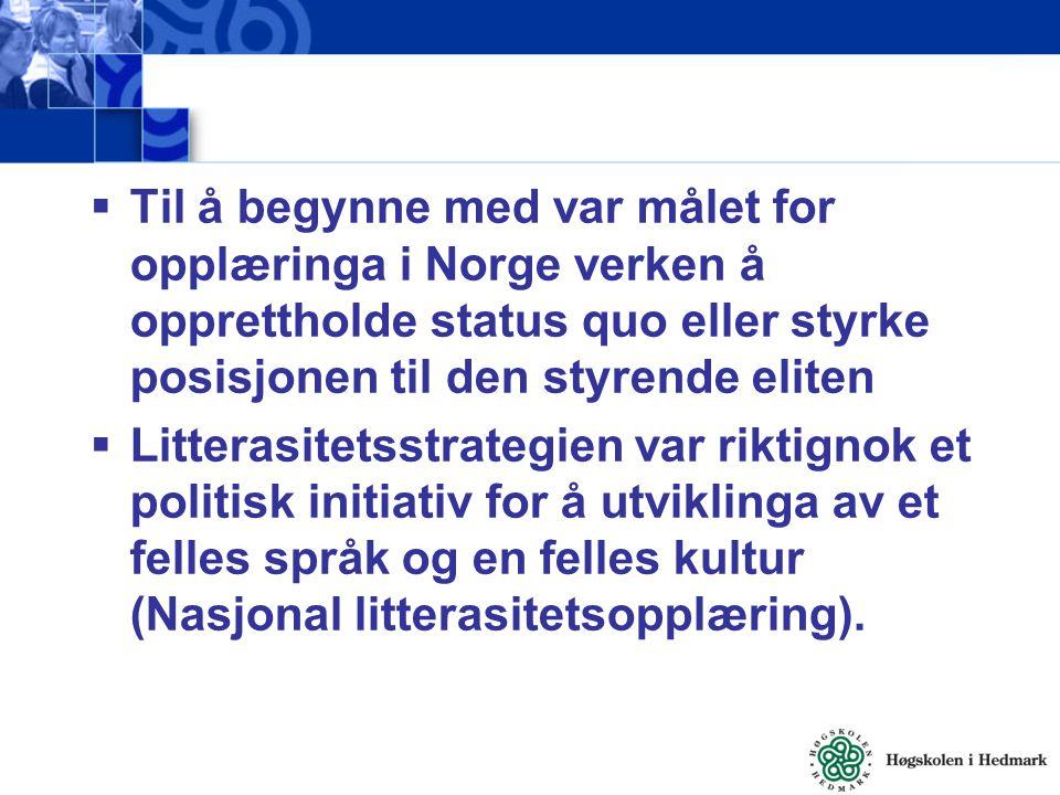  Til å begynne med var målet for opplæringa i Norge verken å opprettholde status quo eller styrke posisjonen til den styrende eliten  Litterasitetss