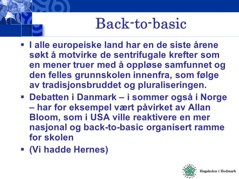 Back-to-basic  I alle europeiske land har en de siste årene søkt å motvirke de sentrifugale krefter som en mener truer med å oppløse samfunnet og den