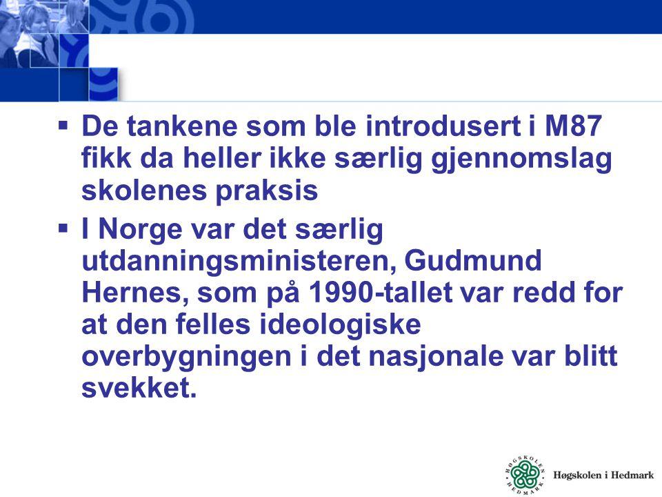  De tankene som ble introdusert i M87 fikk da heller ikke særlig gjennomslag skolenes praksis  I Norge var det særlig utdanningsministeren, Gudmund