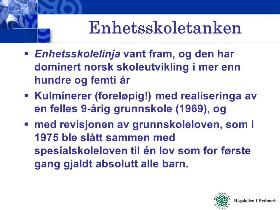 Enhetsskoletanken  Enhetsskolelinja vant fram, og den har dominert norsk skoleutvikling i mer enn hundre og femti år  Kulminerer (foreløpig!) med re