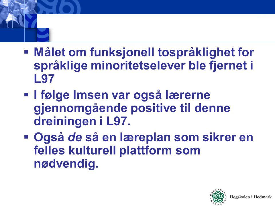  Målet om funksjonell tospråklighet for språklige minoritetselever ble fjernet i L97  I følge Imsen var også lærerne gjennomgående positive til denn