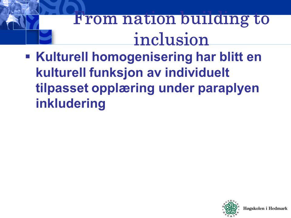 From nation building to inclusion  Kulturell homogenisering har blitt en kulturell funksjon av individuelt tilpasset opplæring under paraplyen inklud