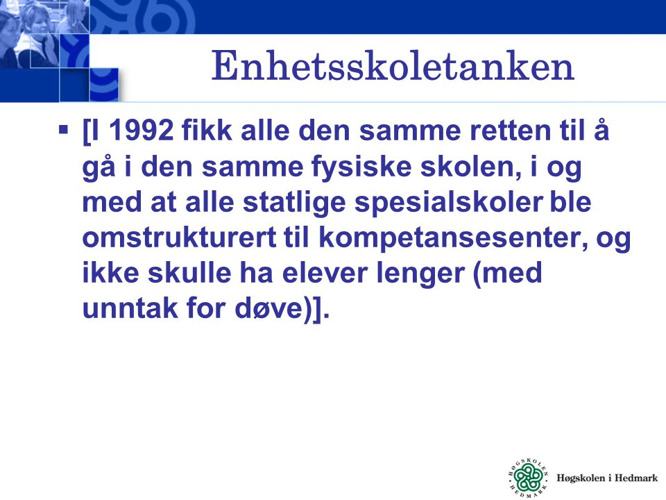 Enhetsskoletanken  Den norske enhetsskoletanken innebar en «omvendt inkludering», der samfunnets over- og middelklasse ble invitert over i underklassens skole, og tok imot invitasjonen.